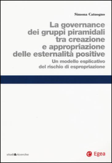 La governance dei gruppi piramidali tra creazione e appropriazione delle esternalità positive. Un modello esplicativo del rischio di espropriazione - Simona Catuogno  