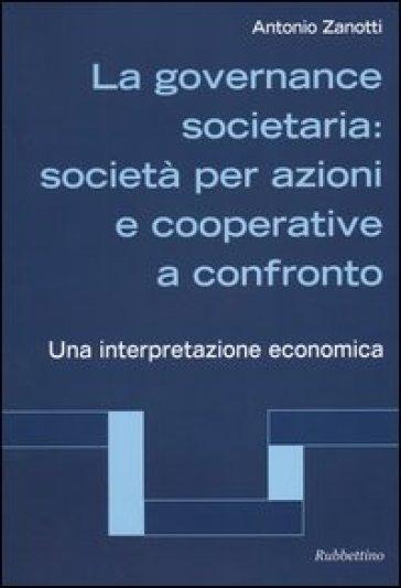 La governance societaria: società per azioni e cooperative a confronto. Una interpretazione economica - Antonio Zanotti   Rochesterscifianimecon.com