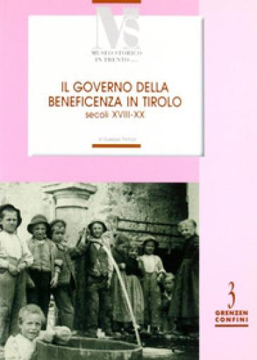 Il governo della benificienza in Tirolo (secoli XVIII-XX) - Giuseppe Pantozzi |