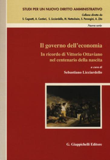 Il governo dell'economia. In ricordo di Vittorio Ottaviano nel centenario della nascita - S. Licciardello | Rochesterscifianimecon.com