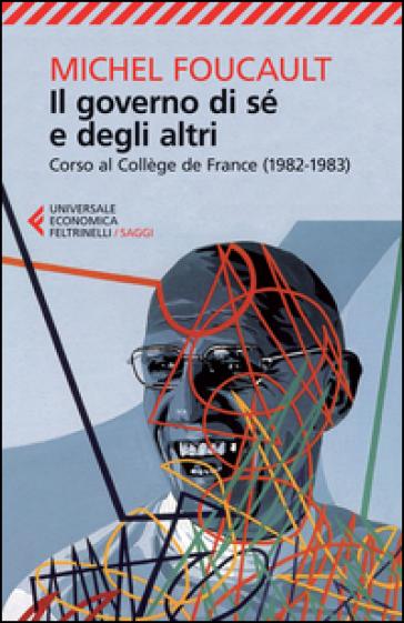 Il governo di sé e degli altri. Corso al Collège de France (1982-1983) - Michel Foucault |