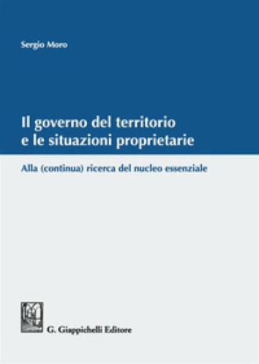 Il governo del territorio e le situazioni proprietarie. Alla (continua) ricerca del nucleo essenziale - Sergio Moro |