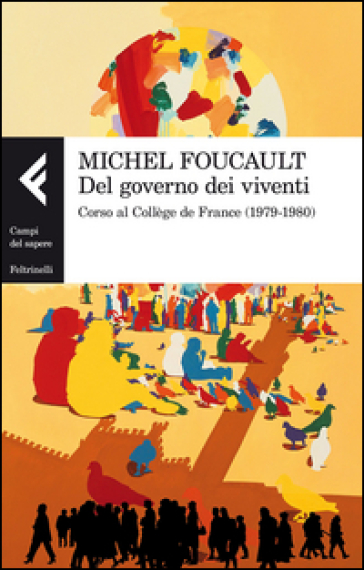 Del governo dei viventi. Corso al Collège de France (1979-1980) - Michel Foucault | Jonathanterrington.com