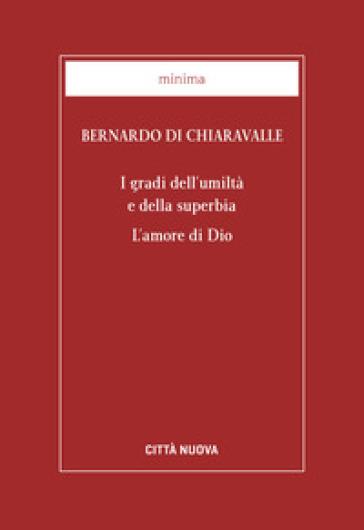 I gradi dell'umiltà e della superbia. L'amore di Dio - Bernardo di Chiaravalle (san)   Ericsfund.org