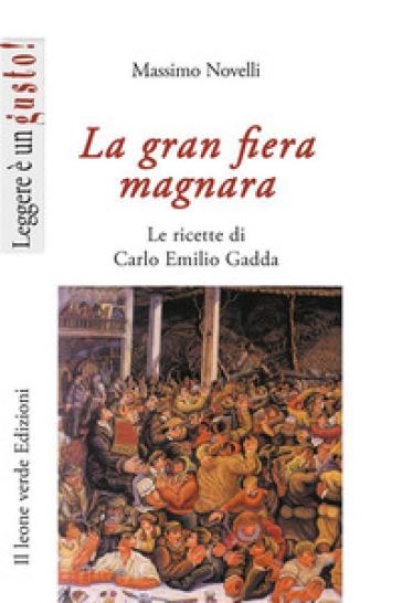 La gran fiera magnara. Le ricette di Carlo Emilio Gadda