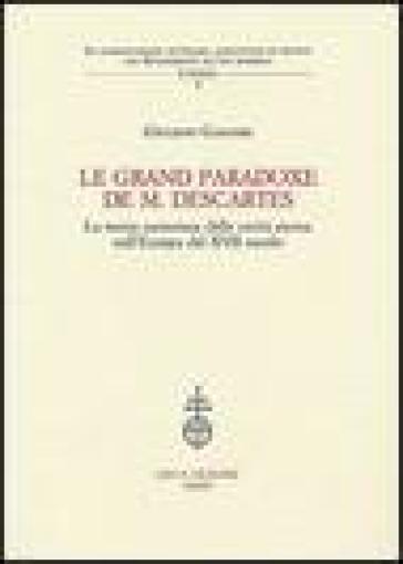 Le grand paradoxe de M. Descartes. La teoria cartesiana delle verità eterne nell'Europa del XVII secolo - Giuliano Gasparri |
