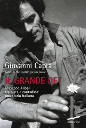Il grande Det. Giuseppe Alippi alpinista e contadino: una storia italiana - Giovanni Capra | Thecosgala.com