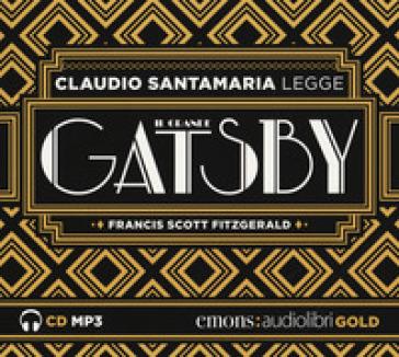Il grande Gatsby letto da Claudio Santamaria. Audiolibro. CD Audio formato MP3. Ediz. integrale - Francis Scott Fitzgerald  