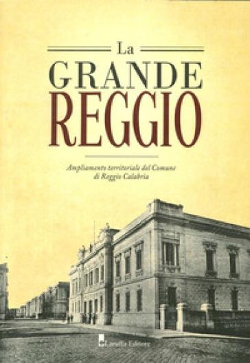 La grande Reggio. Ampliamento territoriale del comune di Reggio Calabria