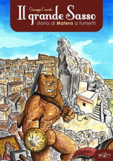 Il grande Sasso. Storia di Matera a fumetti - Giuseppe Cannito |