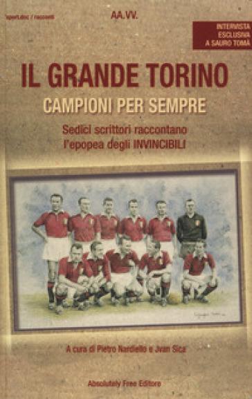 Il grande Torino. Campioni per sempre - P. Nardiello | Thecosgala.com