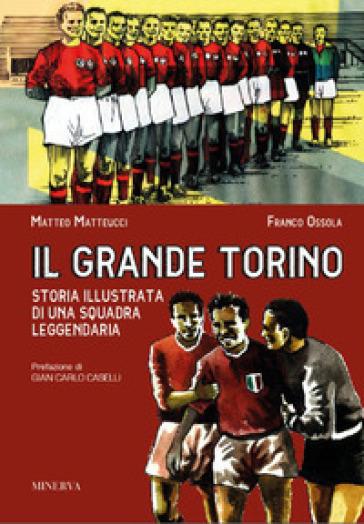 Il grande Torino. Storia di una squadra leggendaria - Franco Ossola pdf epub