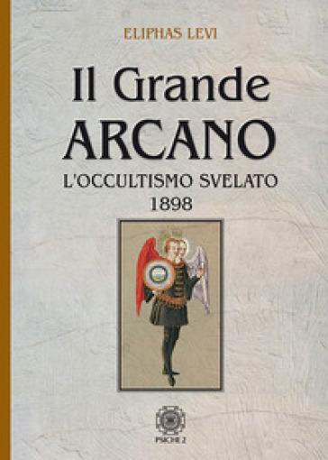 Il grande arcano. L'occultismo svelato 1898 - Eliphas Levi   Thecosgala.com