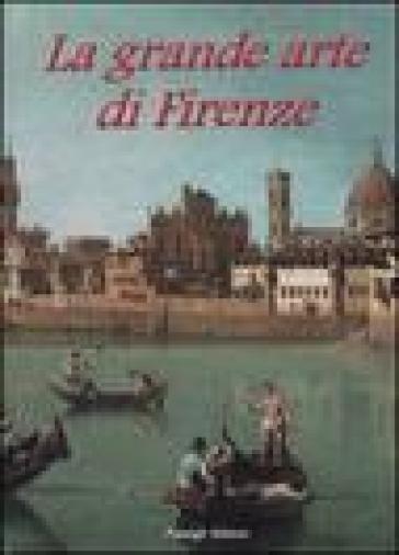 La grande arte di Firenze. Musei e monumenti - Anna Mazzanti  