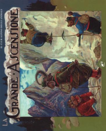 La grande ascensione. Il club alpino degli animali. Ediz. a colori - Bingham Clifton |