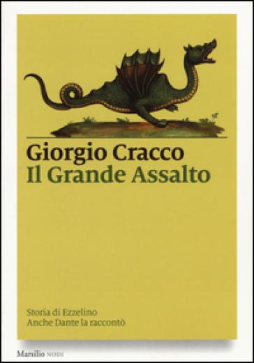 Il grande assalto. Storia di Ezzelino. Anche Dante la raccontò - Giorgio Cracco |