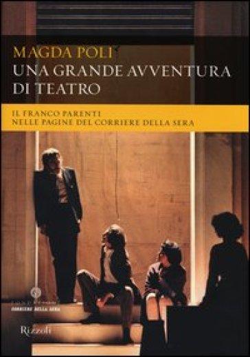 Una grande avventura di teatro. Il Franco Parenti nelle pagine del «Corriere della Sera» - Magda Poli pdf epub
