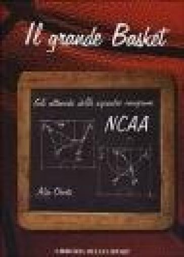 Il grande basket. Gli attacchi delle squadre campioni NCAA - Aldo Oberto | Rochesterscifianimecon.com
