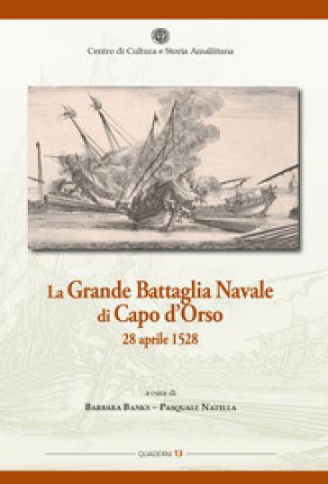 La grande battaglia navale di Capo d'Orso 28 aprile 1528 - Pasquale Natella  