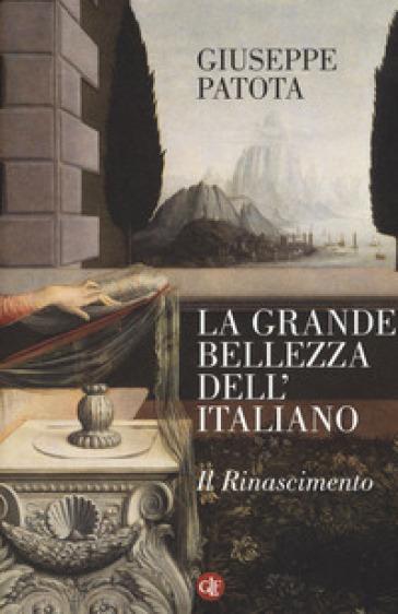 La grande bellezza dell'italiano. Il Rinascimento - Giuseppe Patota |