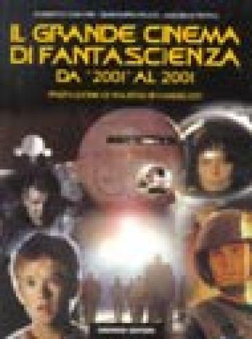Il grande cinema di fantascienza. 1.Da «2001» al 2001 - Michele Tetro | Rochesterscifianimecon.com