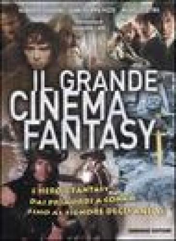 Il grande cinema fantasy. L'heroic fantasy dai primordi a Conan, fino al Signore degli anelli - Michele Tetro |
