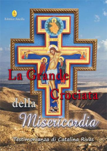 La grande crociata della misericordia - Catalina Rivas |