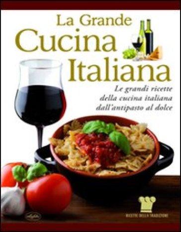 La grande cucina italiana le grandi ricette della cucina italiana dall 39 antipasto al dolce - La cucina italiana ricette ...
