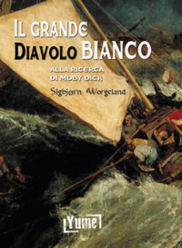 Il grande diavolo bianco. Alla ricerca di Moby Dick - Worgeland Sigbjorn | Jonathanterrington.com