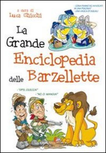 La grande enciclopedia delle barzellette - Luca Chicchi |