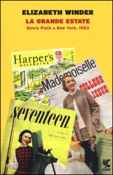 La grande estate. Sylvia Plath a New York, 1953 - Elizabeth Winder | Thecosgala.com
