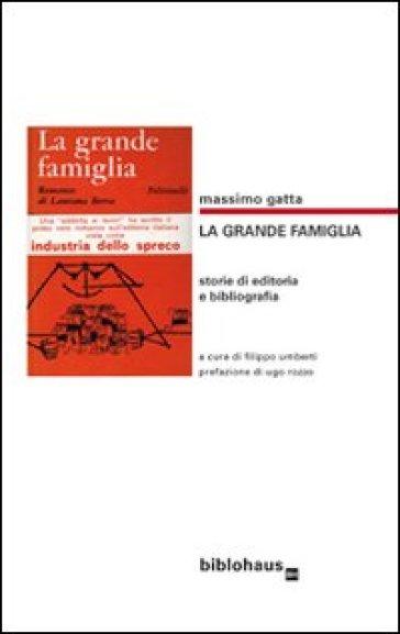 La grande famiglia. Storie di editoria e bibliografia - Massimo Gatta | Ericsfund.org