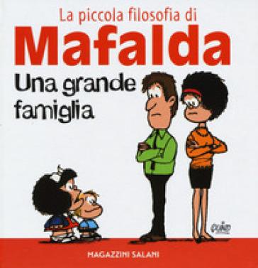 Una grande famiglia. La piccola filosofia di Mafalda - Quino | Thecosgala.com