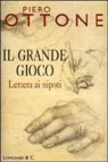 Il grande gioco. Lettera ai nipoti - Piero Ottone |