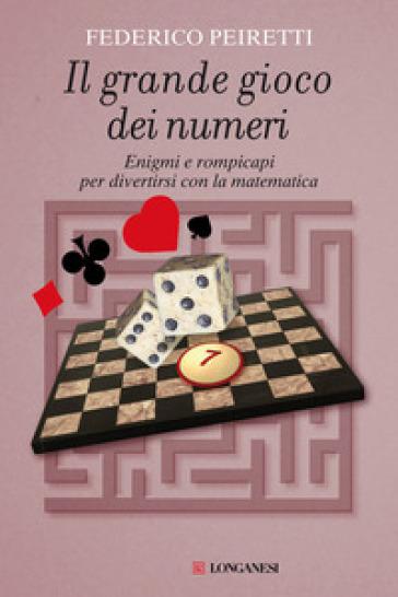 Il grande gioco dei numeri. Enigmi e rompicapi per divertirsi con la matematica - Federico Peiretti |