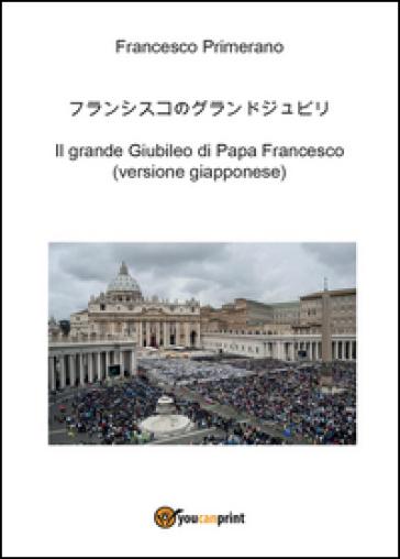 Il grande giubileo di papa Francesco. Ediz. giapponese - Francesco Primerano   Kritjur.org