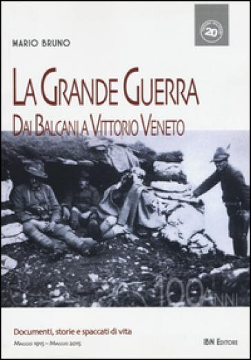 La grande guerra. Dai Balcani a Vittorio Veneto - Mario Bruno |