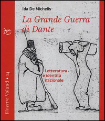 La grande guerra di Dante. Letteratura e identità nazionale - Ida De Michelis   Kritjur.org