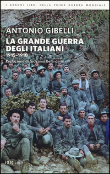 La grande guerra degli italiani 1915-1918 - Antonio Gibelli |