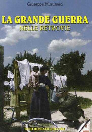 La grande guerra nelle retrovie - Giuseppe Musumeci |