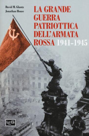 La grande guerra patriottica dell'Armata Rossa 1941-1945 - David M. Glantz | Rochesterscifianimecon.com