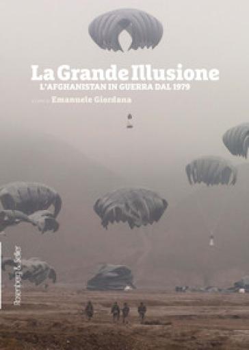 La grande illusione. L'Afghanistan in guerra dal 1979 - E. Giordana | Kritjur.org
