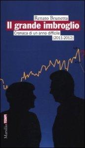 Il grande imbroglio. Cronaca di un anno difficile (2011-2012)