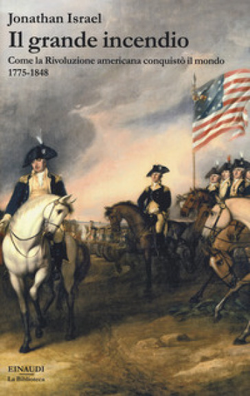 Il grande incendio. Come la Rivoluzione americana conquistò il mondo 1775-1848 - Jonathan Israel pdf epub