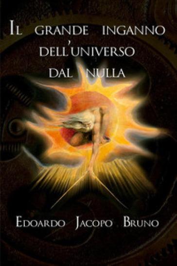 Il grande inganno dell'universo dal nulla - Edoardo Jacopo Bruno  