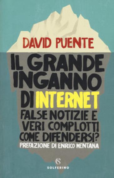 Il grande inganno di internet. False notizie e veri complotti. Come difendersi? - David Puente pdf epub