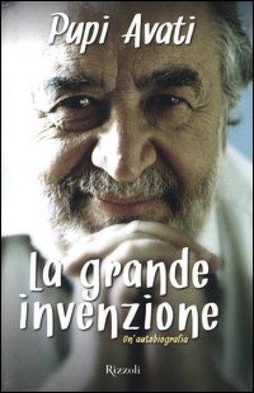 La grande invenzione. Un'autobiografia - Pupi Avati   Thecosgala.com