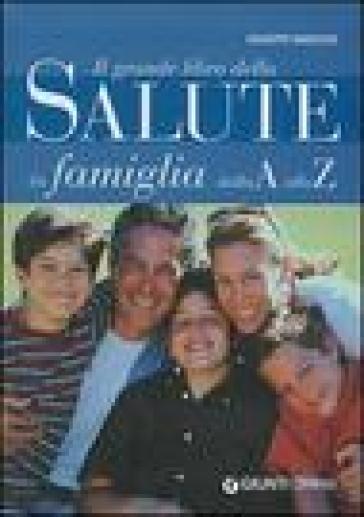 Il grande libro della Salute in famiglia dalla A alla Z - Giuseppe Maruccio |