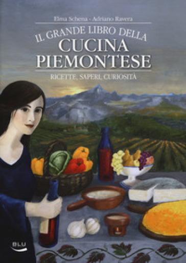 Il grande libro della cucina piemontese. Ricette, saperi, curiosità - Elma Schena |