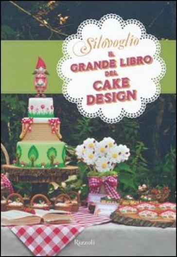 Il grande libro del cake design - Silovoglio | Rochesterscifianimecon.com